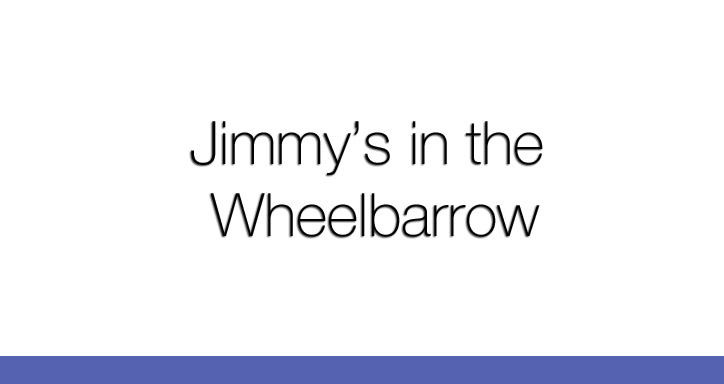 Jimmys In The Wheelbarrow by Dave LaRoche