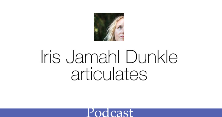 Podcast: Iris Jamahl Dunkle articulates